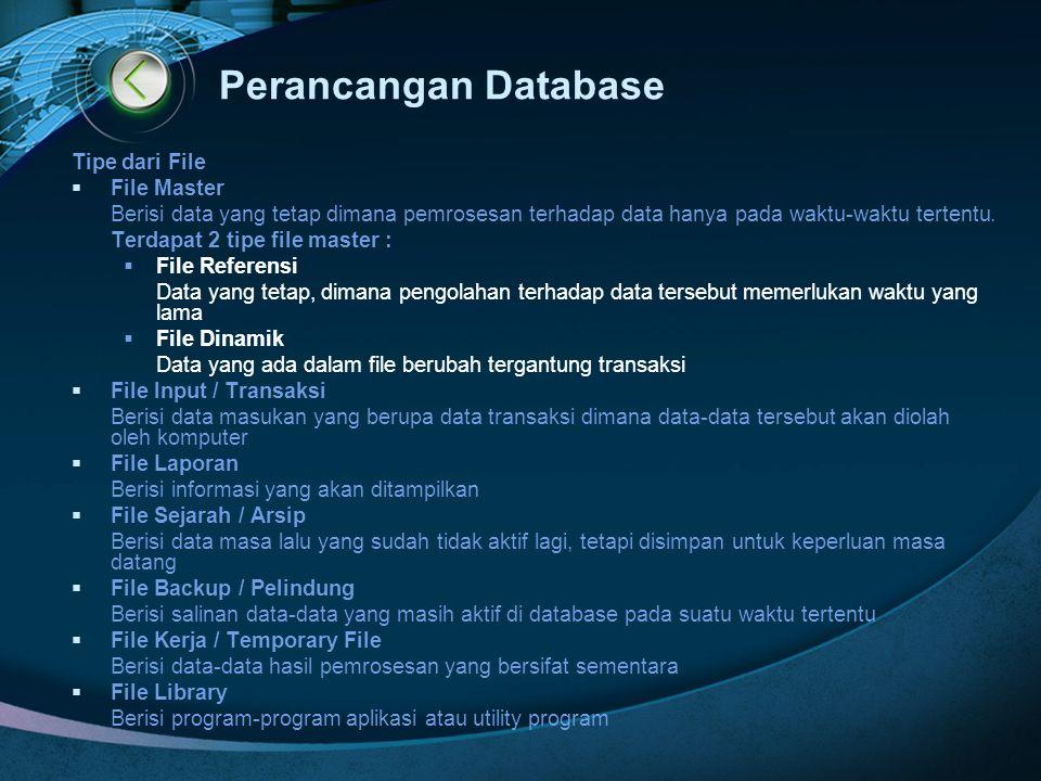 Perancangan Database Tipe dari File  File Master Berisi data yang tetap dimana pemrosesan terhadap data hanya pada waktu-waktu tertentu. Terdapat 2 t