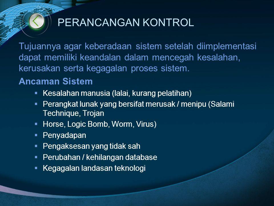 PERANCANGAN KONTROL Tujuannya agar keberadaan sistem setelah diimplementasi dapat memiliki keandalan dalam mencegah kesalahan, kerusakan serta kegagal