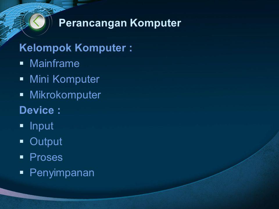 Perancangan Komputer Kelompok Komputer :  Mainframe  Mini Komputer  Mikrokomputer Device :  Input  Output  Proses  Penyimpanan