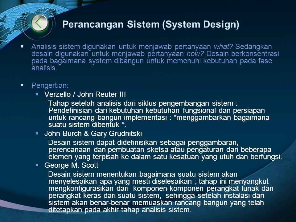 Perancangan Sistem (System Design)  Analisis sistem digunakan untuk menjawab pertanyaan what? Sedangkan desain digunakan untuk menjawab pertanyaan ho