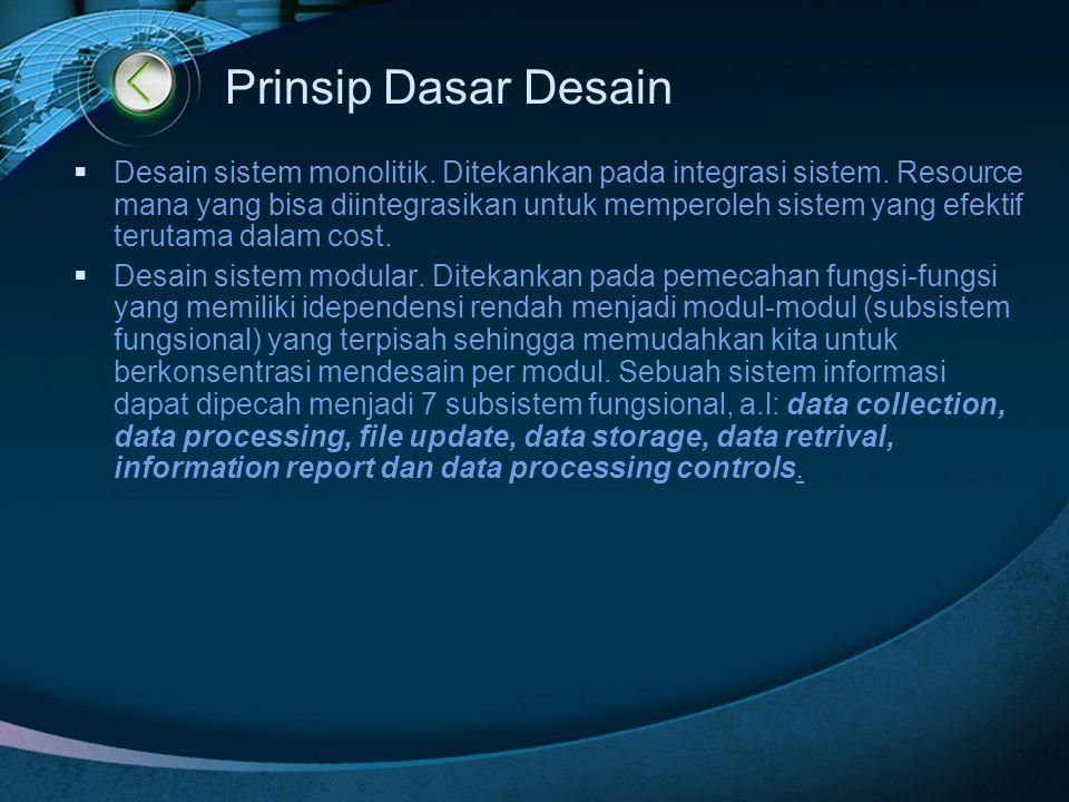 Prinsip Dasar Desain  Desain sistem monolitik. Ditekankan pada integrasi sistem. Resource mana yang bisa diintegrasikan untuk memperoleh sistem yang