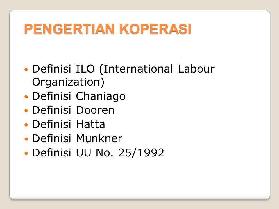 PENGERTIAN KOPERASI Definisi ILO (International Labour Organization) Definisi Chaniago Definisi Dooren Definisi Hatta Definisi Munkner Definisi UU No.