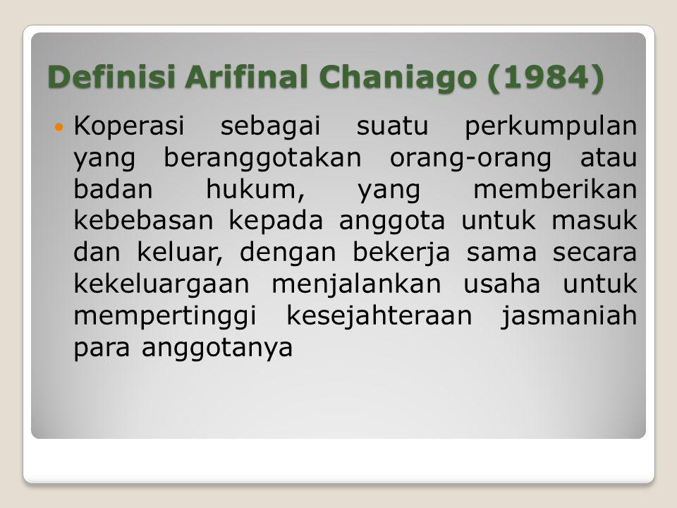 Definisi Arifinal Chaniago (1984) Koperasi sebagai suatu perkumpulan yang beranggotakan orang-orang atau badan hukum, yang memberikan kebebasan kepada