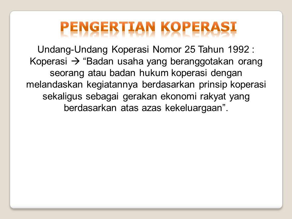"Undang-Undang Koperasi Nomor 25 Tahun 1992 : Koperasi  ""Badan usaha yang beranggotakan orang seorang atau badan hukum koperasi dengan melandaskan keg"