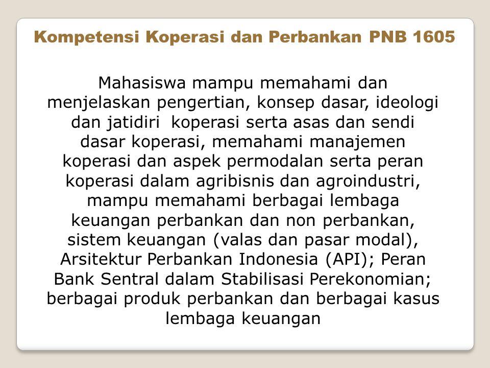 Kompetensi Koperasi dan Perbankan PNB 1605 Mahasiswa mampu memahami dan menjelaskan pengertian, konsep dasar, ideologi dan jatidiri koperasi serta asa