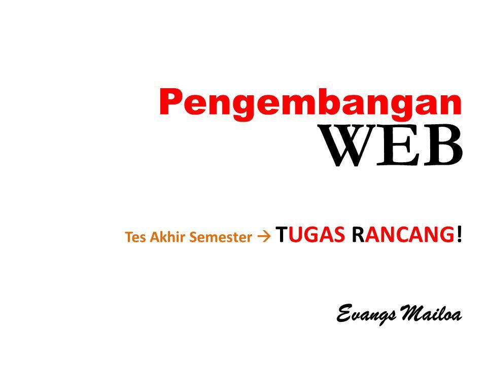 Pengembangan Evangs Mailoa Tes Akhir Semester  TUGAS RANCANG! WEB