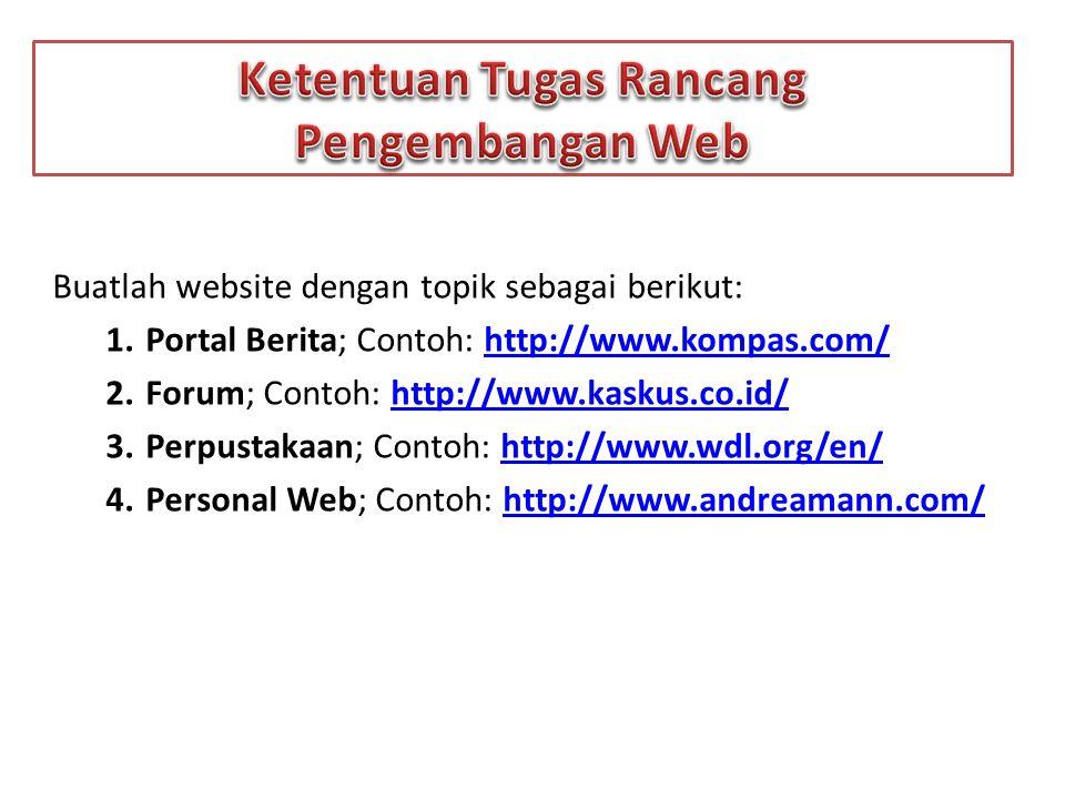 Buatlah website dengan topik sebagai berikut: 1.Portal Berita; Contoh: http://www.kompas.com/http://www.kompas.com/ 2.Forum; Contoh: http://www.kaskus