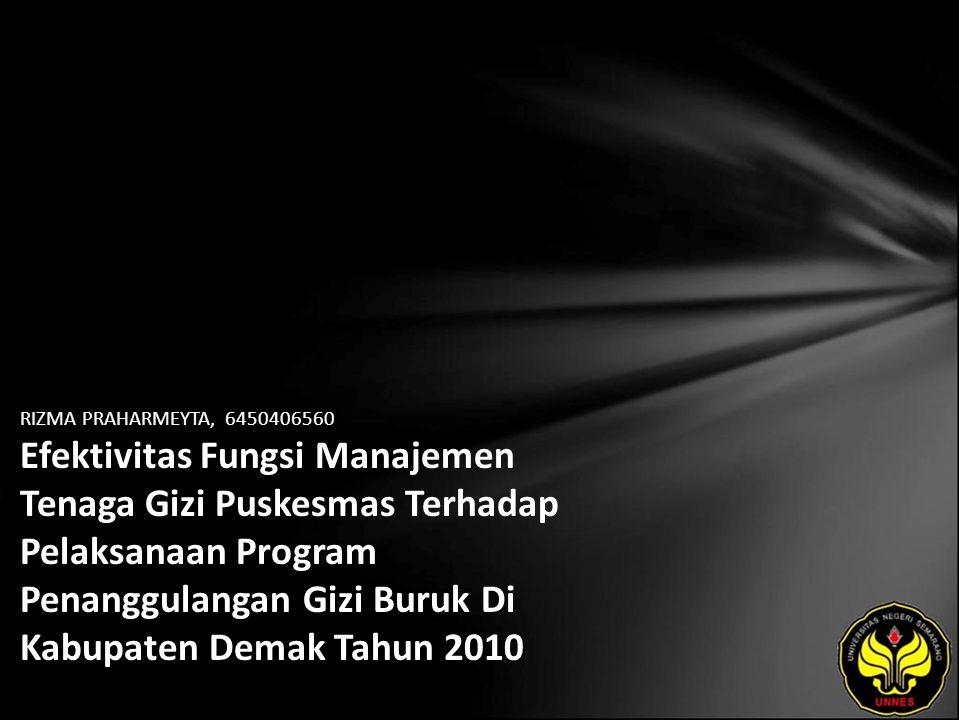 RIZMA PRAHARMEYTA, 6450406560 Efektivitas Fungsi Manajemen Tenaga Gizi Puskesmas Terhadap Pelaksanaan Program Penanggulangan Gizi Buruk Di Kabupaten Demak Tahun 2010