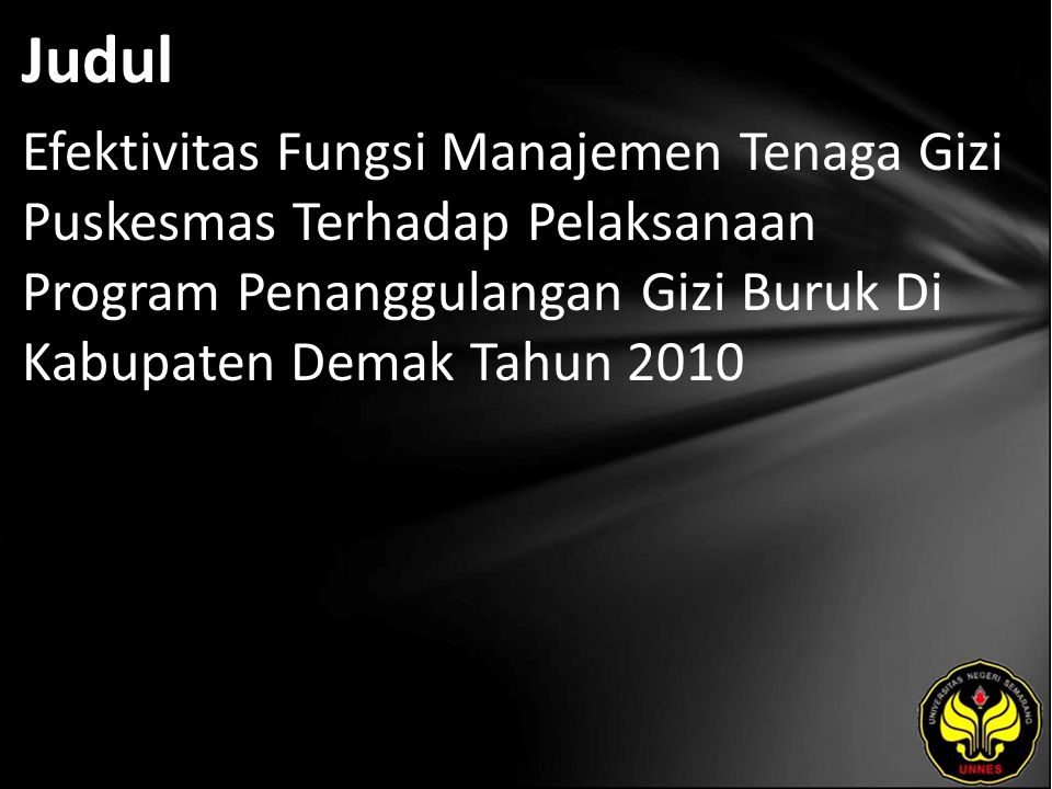 Judul Efektivitas Fungsi Manajemen Tenaga Gizi Puskesmas Terhadap Pelaksanaan Program Penanggulangan Gizi Buruk Di Kabupaten Demak Tahun 2010