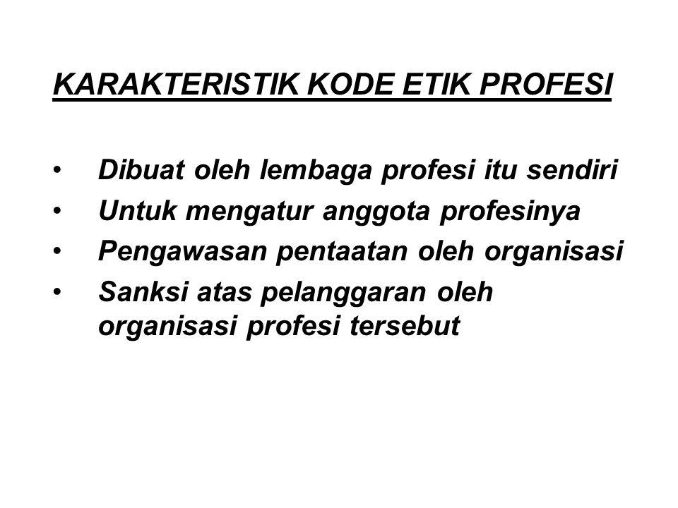 KARAKTERISTIK KODE ETIK PROFESI Dibuat oleh lembaga profesi itu sendiri Untuk mengatur anggota profesinya Pengawasan pentaatan oleh organisasi Sanksi