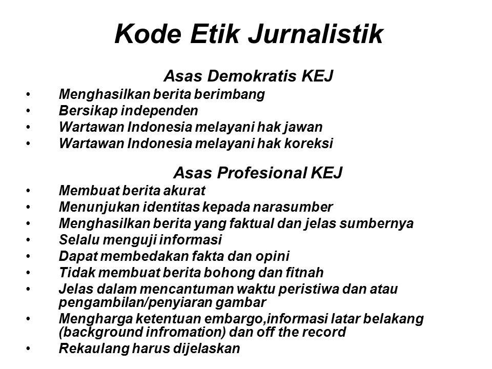 Kode Etik Jurnalistik Asas Demokratis KEJ Menghasilkan berita berimbang Bersikap independen Wartawan Indonesia melayani hak jawan Wartawan Indonesia m