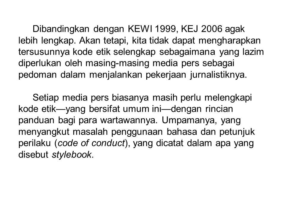 Dibandingkan dengan KEWI 1999, KEJ 2006 agak lebih lengkap. Akan tetapi, kita tidak dapat mengharapkan tersusunnya kode etik selengkap sebagaimana yan