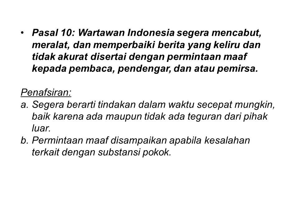 Pasal 10: Wartawan Indonesia segera mencabut, meralat, dan memperbaiki berita yang keliru dan tidak akurat disertai dengan permintaan maaf kepada pemb