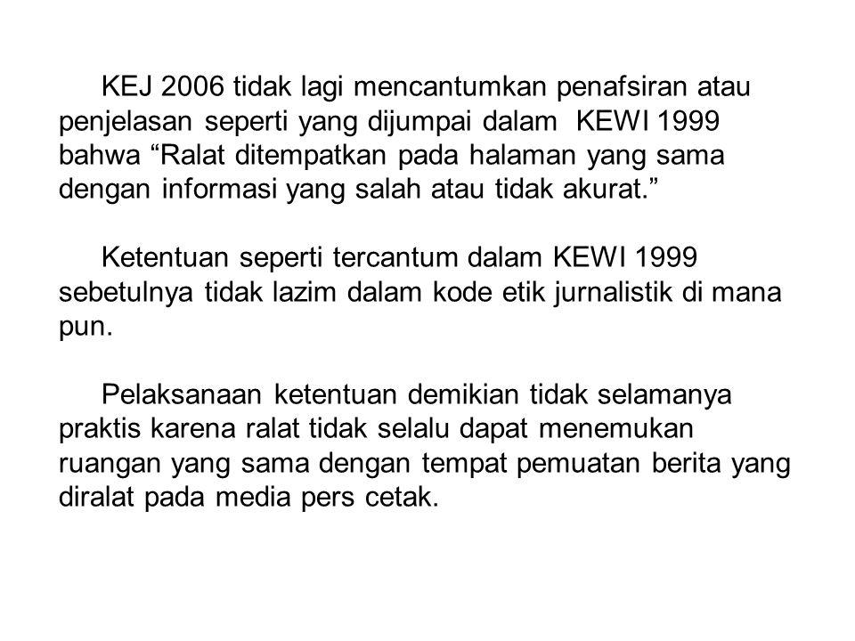 "KEJ 2006 tidak lagi mencantumkan penafsiran atau penjelasan seperti yang dijumpai dalam KEWI 1999 bahwa ""Ralat ditempatkan pada halaman yang sama deng"