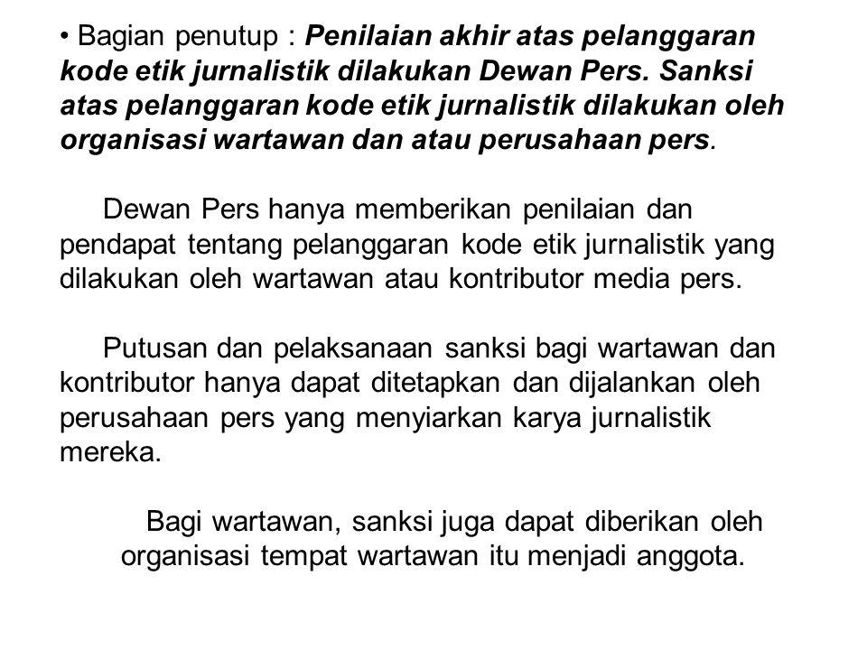 Bagian penutup : Penilaian akhir atas pelanggaran kode etik jurnalistik dilakukan Dewan Pers. Sanksi atas pelanggaran kode etik jurnalistik dilakukan