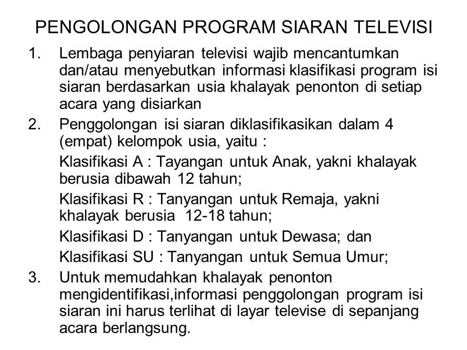 PENGOLONGAN PROGRAM SIARAN TELEVISI 1.Lembaga penyiaran televisi wajib mencantumkan dan/atau menyebutkan informasi klasifikasi program isi siaran berd