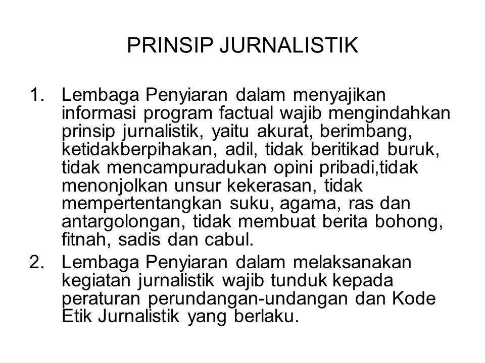 PRINSIP JURNALISTIK 1. Lembaga Penyiaran dalam menyajikan informasi program factual wajib mengindahkan prinsip jurnalistik, yaitu akurat, berimbang, k