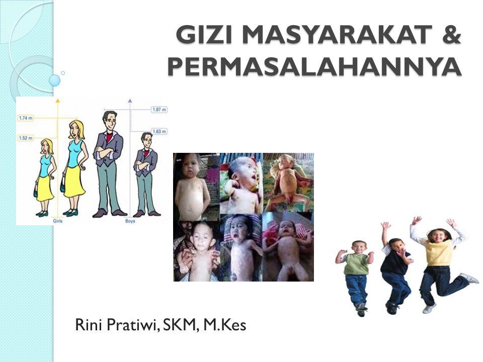GIZI MASYARAKAT & PERMASALAHANNYA Rini Pratiwi, SKM, M.Kes