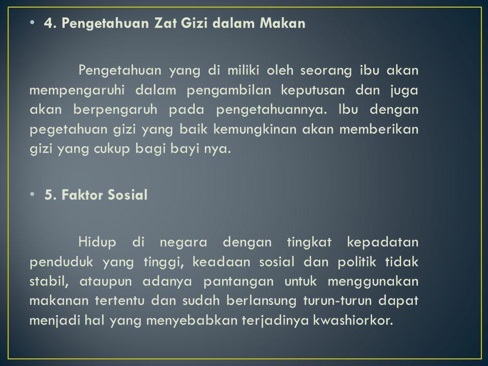 4. Pengetahuan Zat Gizi dalam Makan Pengetahuan yang di miliki oleh seorang ibu akan mempengaruhi dalam pengambilan keputusan dan juga akan berpengaru