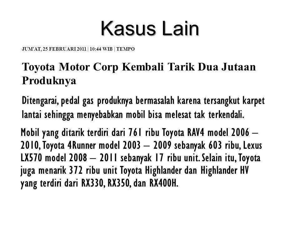 Kasus Lain JUM'AT, 25 FEBRUARI 2011 | 10:44 WIB | TEMPO Toyota Motor Corp Kembali Tarik Dua Jutaan Produknya Ditengarai, pedal gas produknya bermasala