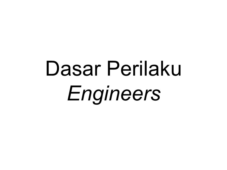 Dasar Perilaku Engineers