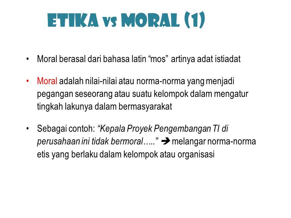 """Etika vs Moral (1) Moral berasal dari bahasa latin """"mos"""" artinya adat istiadat Moral adalah nilai-nilai atau norma-norma yang menjadi pegangan seseora"""