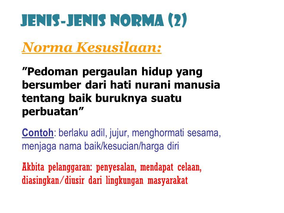 """Jenis-jenis norma (2) Norma Kesusilaan: """"Pedoman pergaulan hidup yang bersumber dari hati nurani manusia tentang baik buruknya suatu perbuatan"""" Contoh"""