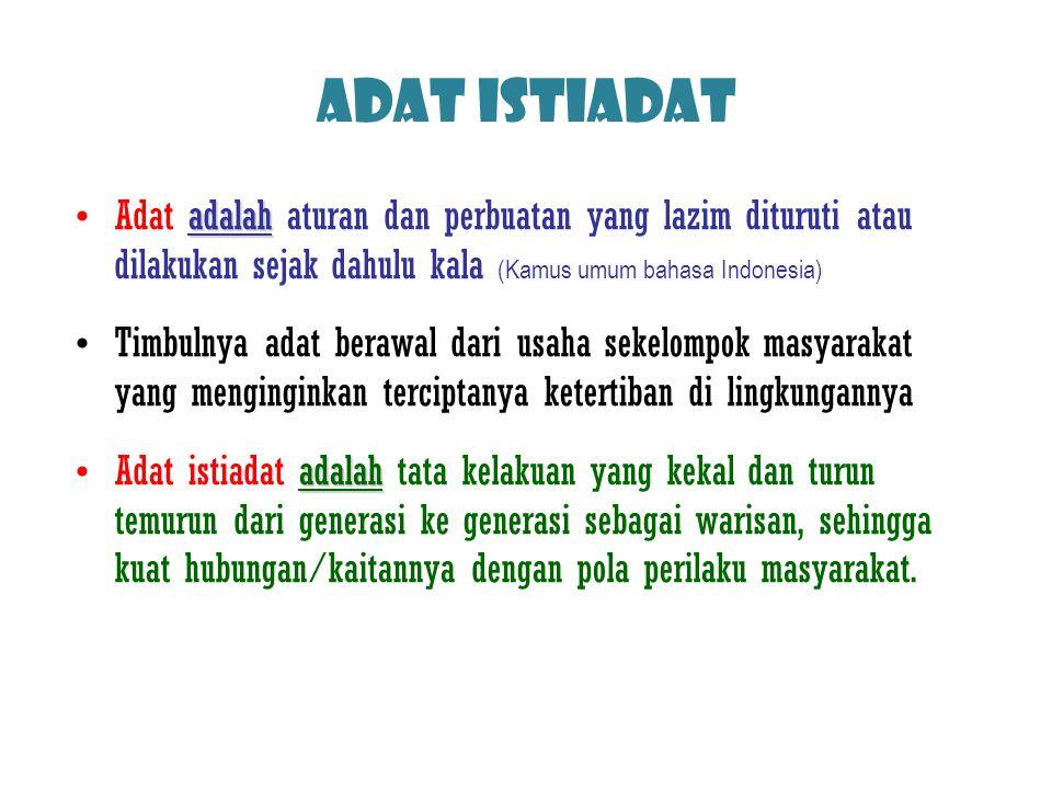 ADAT ISTIADAT adalahAdat adalah aturan dan perbuatan yang lazim dituruti atau dilakukan sejak dahulu kala (Kamus umum bahasa Indonesia) Timbulnya adat
