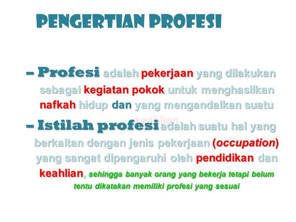 PENGERTIAN PROFESI –Profesi adalah pekerjaan yang dilakukan sebagai kegiatan pokok untuk menghasilkan nafkah hidup dan yang mengandalkan suatu keahlia