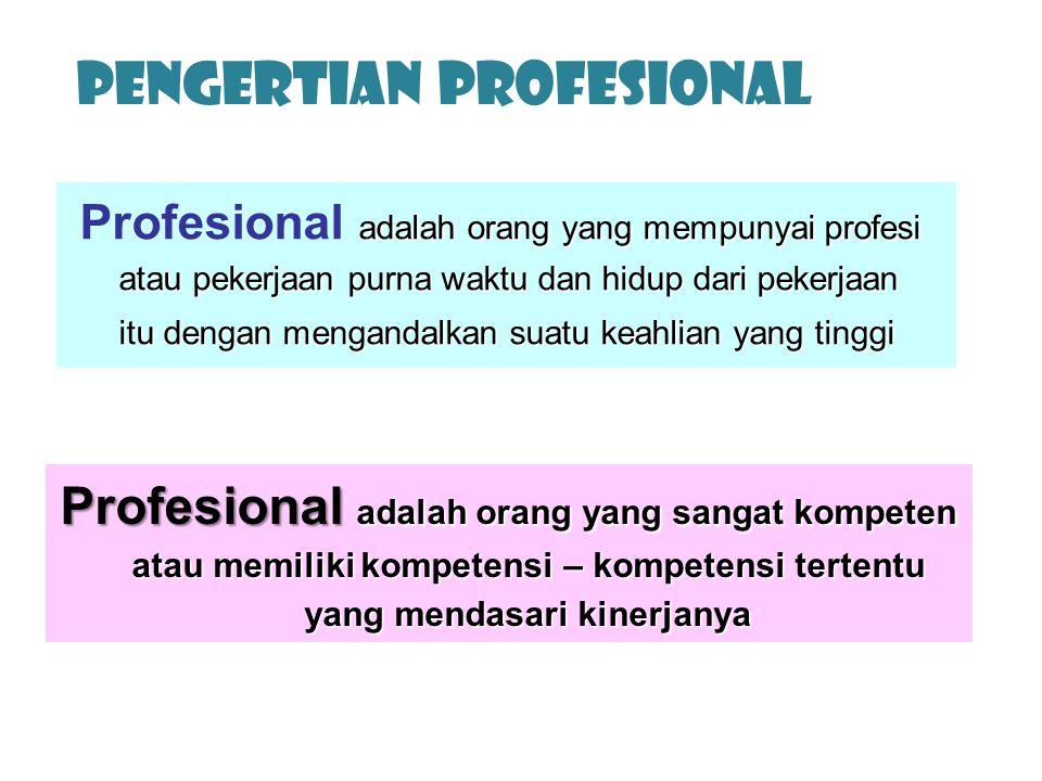 PENGERTIAN PROFESIonal adalah orang yang mempunyai profesi atau pekerjaan purna waktu dan hidup dari pekerjaan itu dengan mengandalkan suatu keahlian
