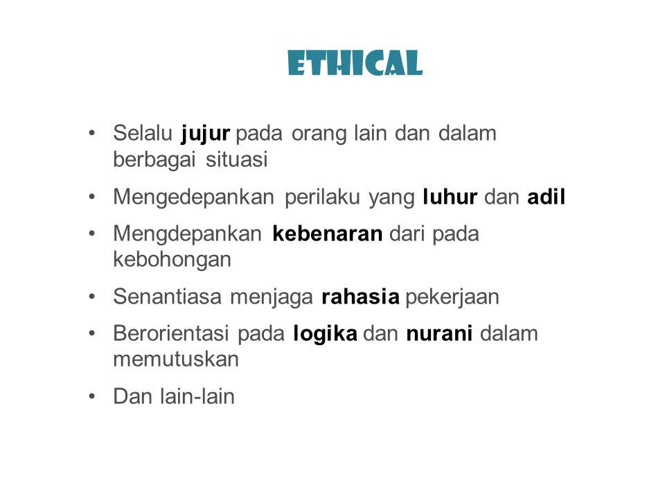 Ethical Selalu jujur pada orang lain dan dalam berbagai situasi Mengedepankan perilaku yang luhur dan adil Mengdepankan kebenaran dari pada kebohongan