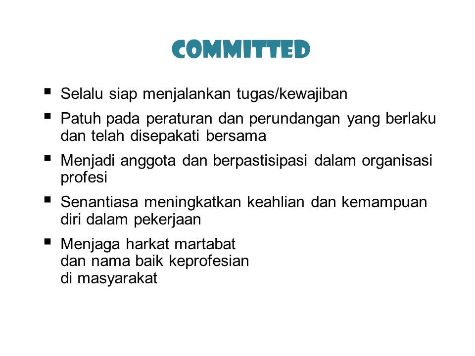 Committed  Selalu siap menjalankan tugas/kewajiban  Patuh pada peraturan dan perundangan yang berlaku dan telah disepakati bersama  Menjadi anggota