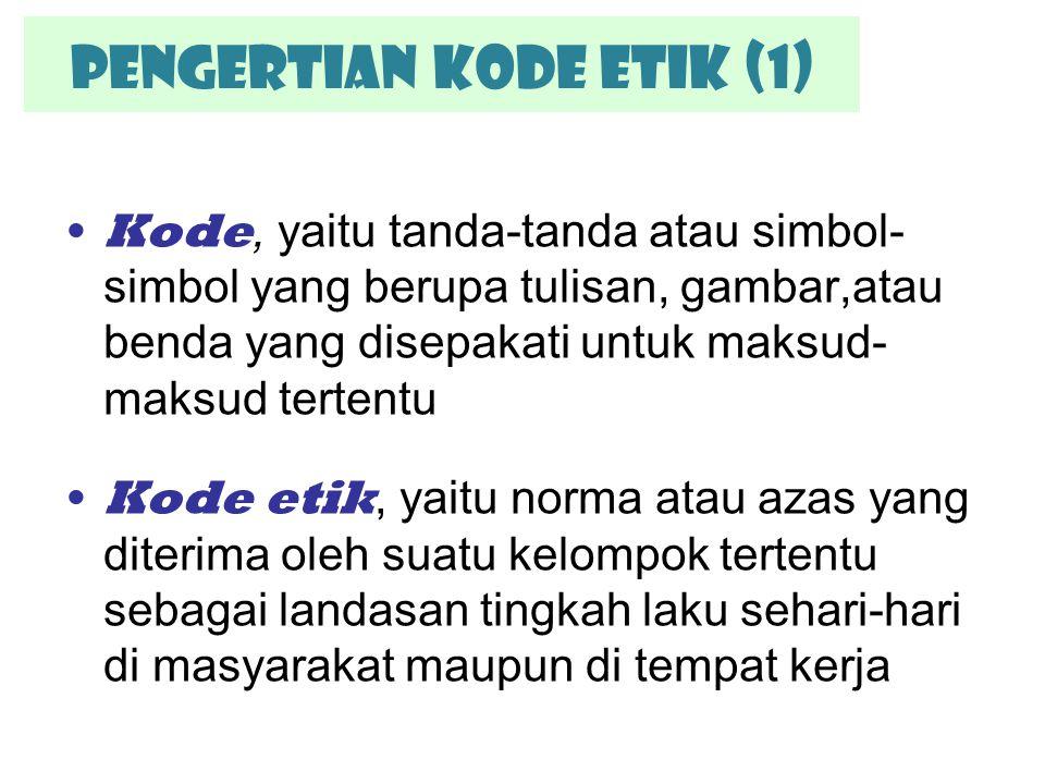 Pengertian KODE ETIK (1) Kode, yaitu tanda-tanda atau simbol- simbol yang berupa tulisan, gambar,atau benda yang disepakati untuk maksud- maksud terte