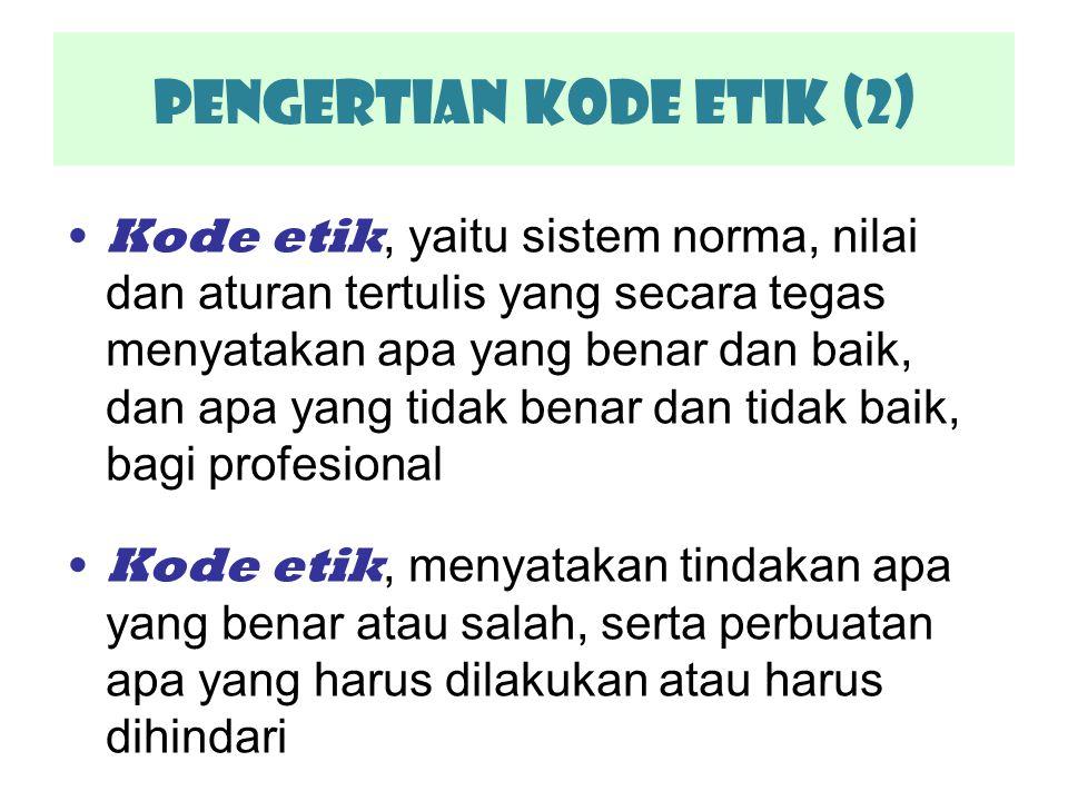 Pengertian KODE ETIK (2) Kode etik, yaitu sistem norma, nilai dan aturan tertulis yang secara tegas menyatakan apa yang benar dan baik, dan apa yang t