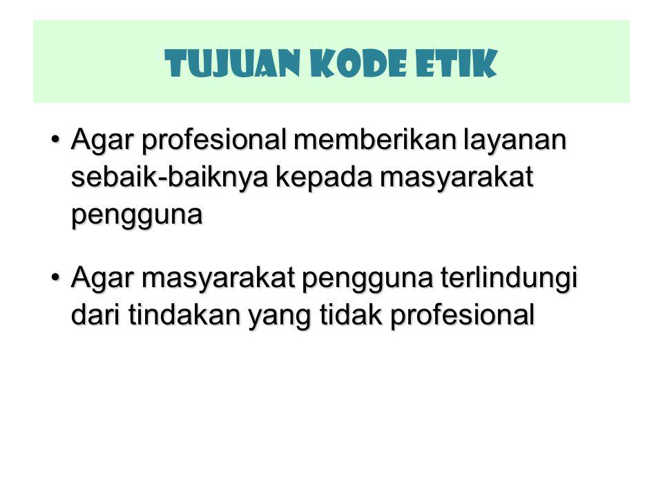 Tujuan KODE ETIK Agar profesional memberikan layanan sebaik-baiknya kepada masyarakat penggunaAgar profesional memberikan layanan sebaik-baiknya kepad