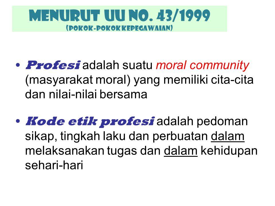 Menurut UU No. 43/1999 (POKOK-POKOK KEPEGAWAIAN) Profesi adalah suatu moral community (masyarakat moral) yang memiliki cita-cita dan nilai-nilai bersa