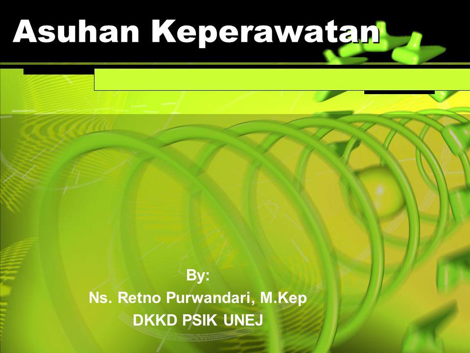 Asuhan Keperawatan By: Ns. Retno Purwandari, M.Kep DKKD PSIK UNEJ