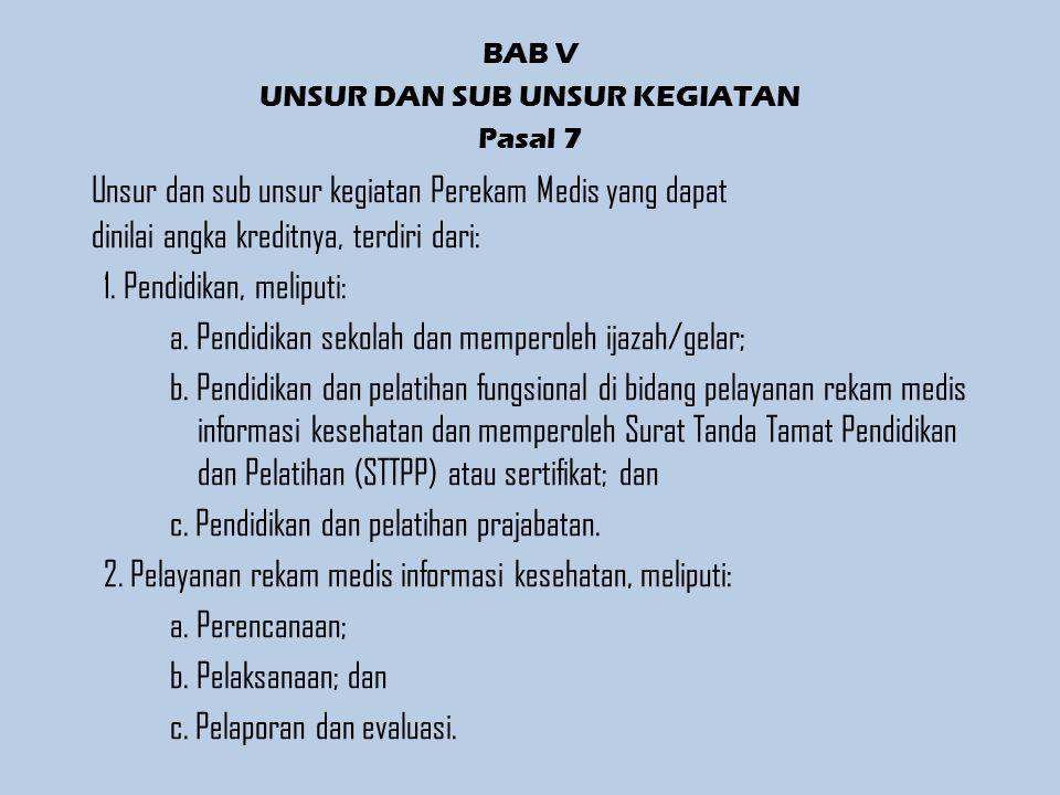BAB V UNSUR DAN SUB UNSUR KEGIATAN Pasal 7 Unsur dan sub unsur kegiatan Perekam Medis yang dapat dinilai angka kreditnya, terdiri dari: 1.