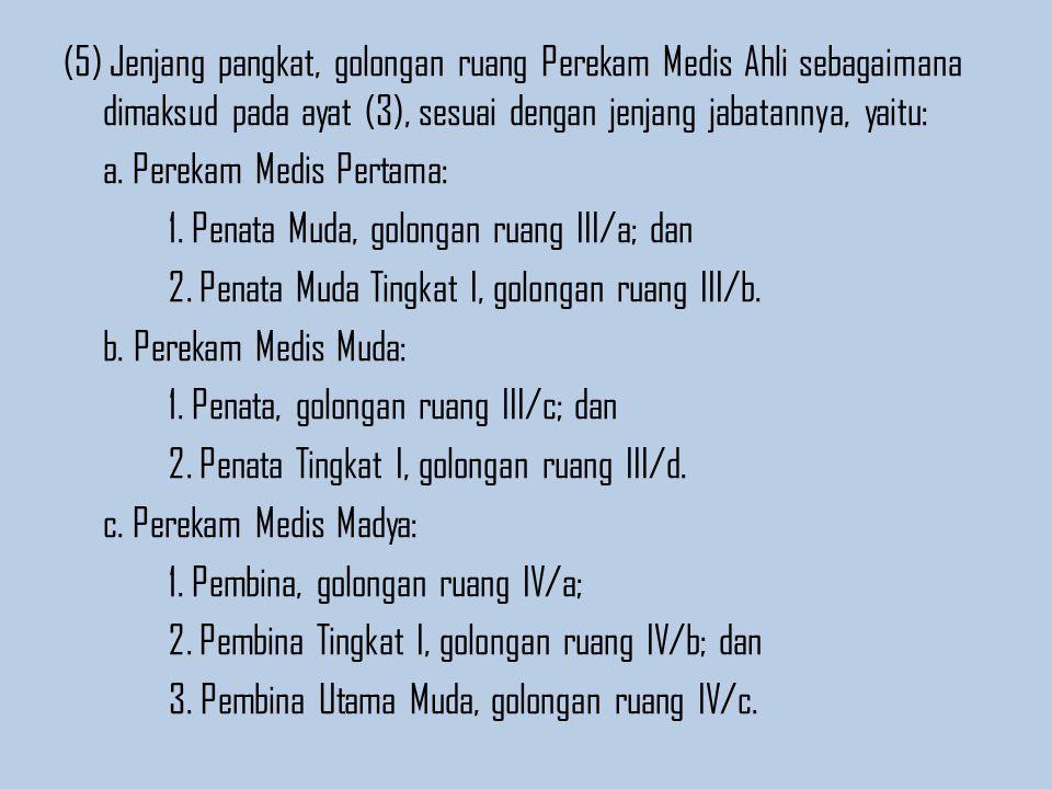(5) Jenjang pangkat, golongan ruang Perekam Medis Ahli sebagaimana dimaksud pada ayat (3), sesuai dengan jenjang jabatannya, yaitu: a.