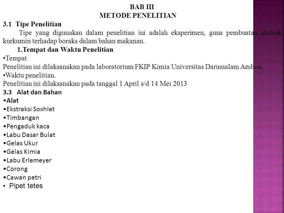 BAB III METODE PENELITIAN 3.1 Tipe Penelitian Tipe yang digunakan dalam penelitian ini adalah eksperimen, guna pembuatan ekstrak kurkumin terhadap bor