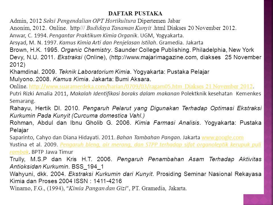 31 DAFTAR PUSTAKA Admin, 2012 Seksi Pengendalian OPT Hortikultura Dipertemen Jabar Anonim, 2012. Online. http/// Budidaya Tanaman Kunyit.html Diakses