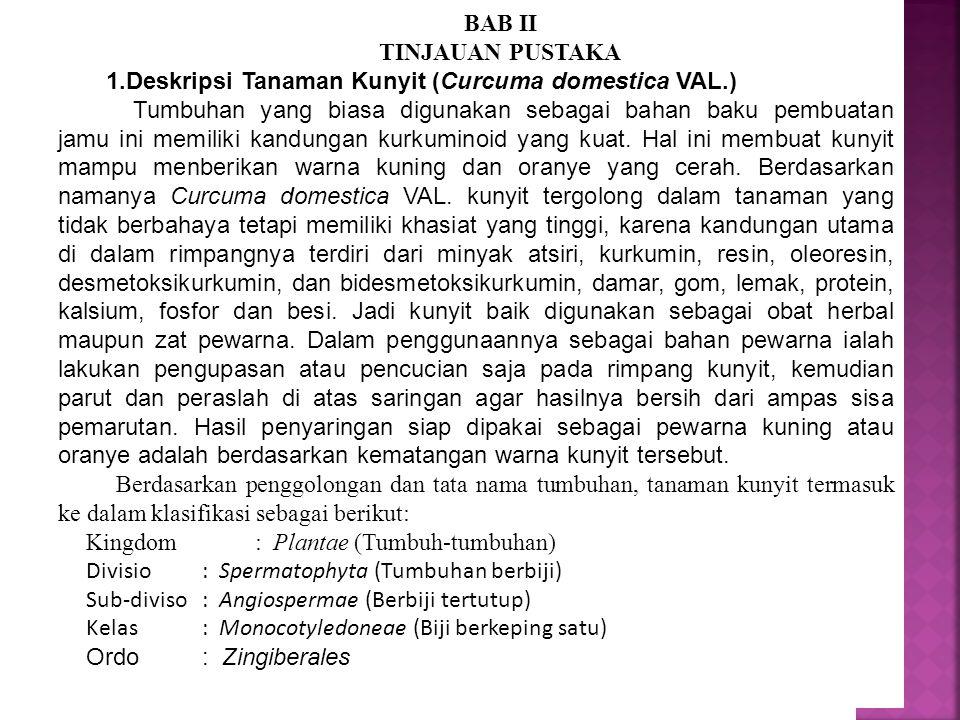BAB II TINJAUAN PUSTAKA 1.Deskripsi Tanaman Kunyit (Curcuma domestica VAL.) Tumbuhan yang biasa digunakan sebagai bahan baku pembuatan jamu ini memili