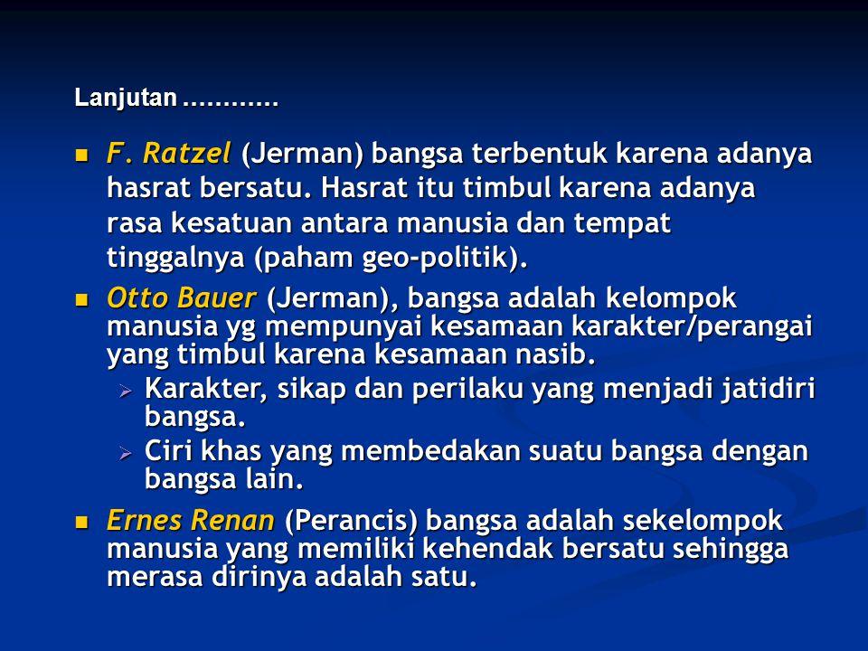 F. Ratzel (Jerman) bangsa terbentuk karena adanya hasrat bersatu. Hasrat itu timbul karena adanya rasa kesatuan antara manusia dan tempat tinggalnya (