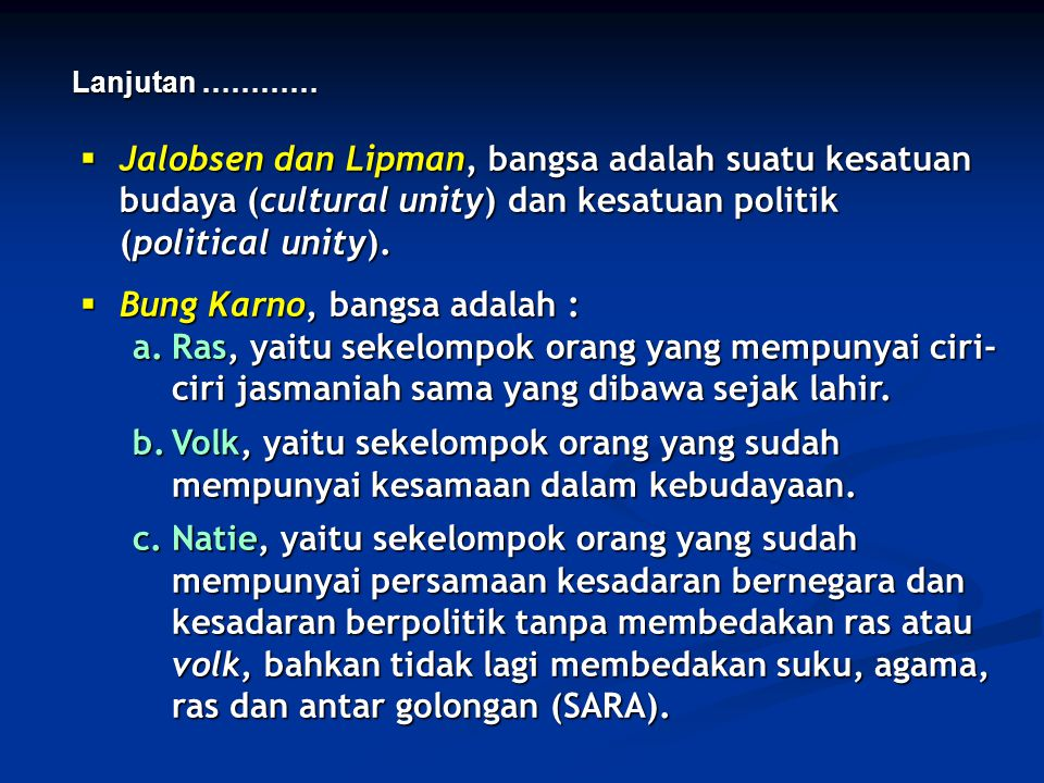  Jalobsen dan Lipman, bangsa adalah suatu kesatuan budaya (cultural unity) dan kesatuan politik (political unity).  Bung Karno, bangsa adalah : a.Ra