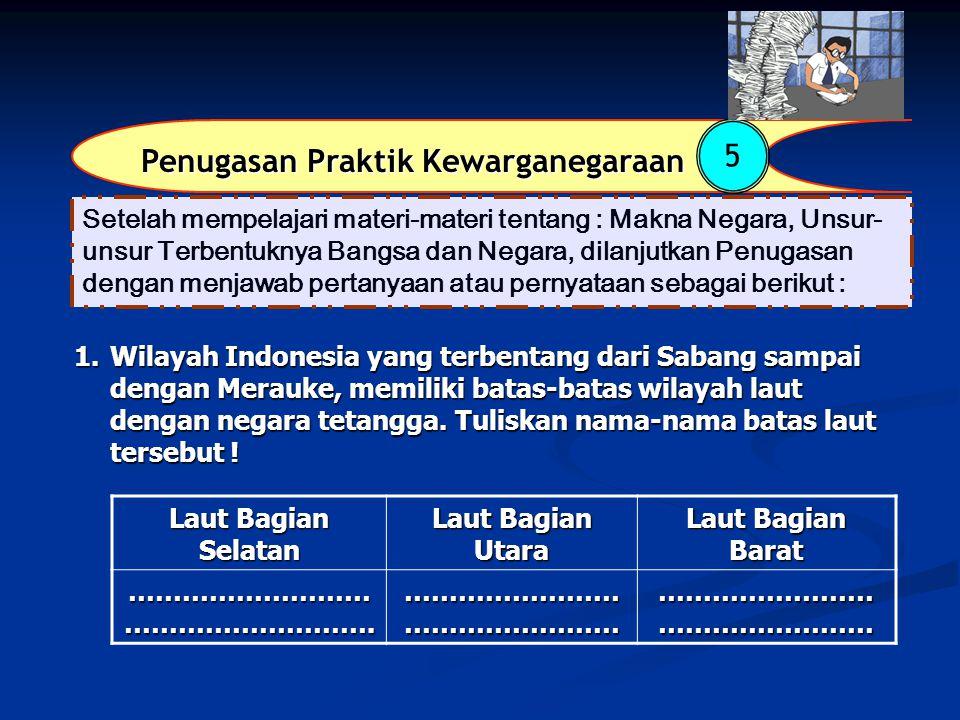 Penugasan Praktik Kewarganegaraan 5 1.Wilayah Indonesia yang terbentang dari Sabang sampai dengan Merauke, memiliki batas-batas wilayah laut dengan ne