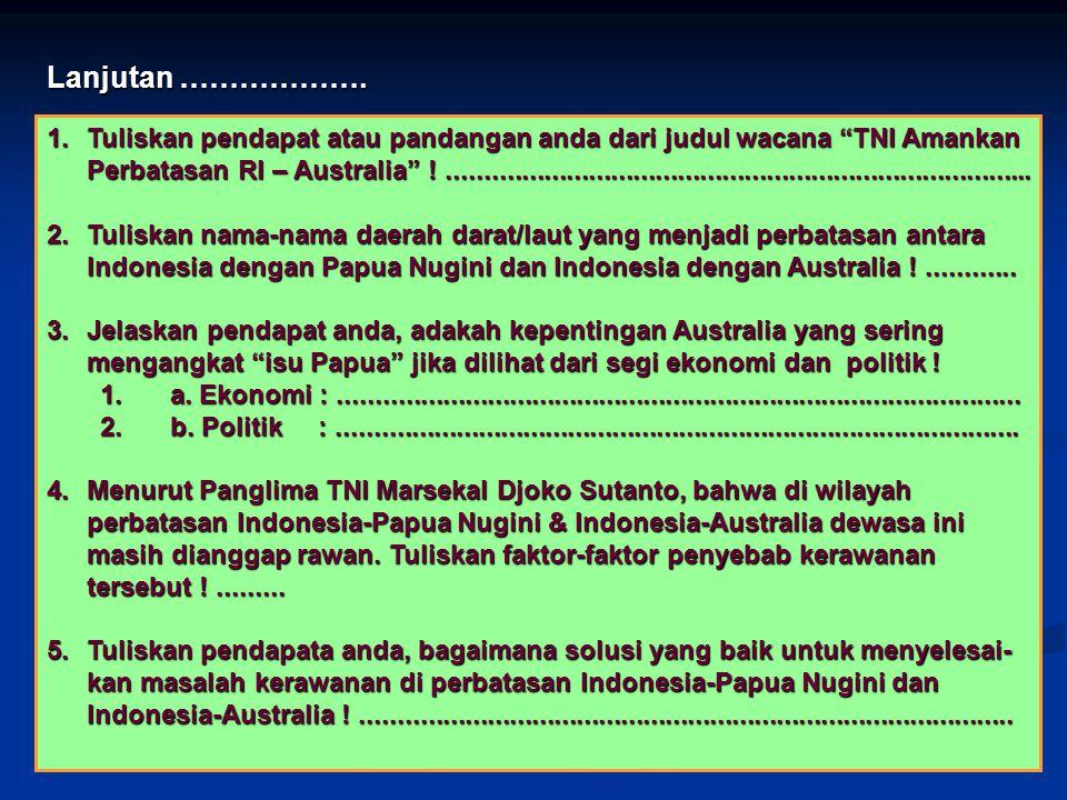 """1.Tuliskan pendapat atau pandangan anda dari judul wacana """"TNI Amankan Perbatasan RI – Australia"""" !..................................................."""