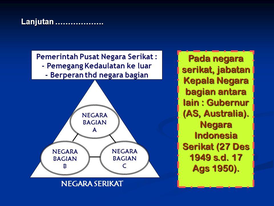 Pada negara serikat, jabatan Kepala Negara bagian antara lain : Gubernur (AS, Australia). Negara Indonesia Serikat (27 Des 1949 s.d. 17 Ags 1950). Lan