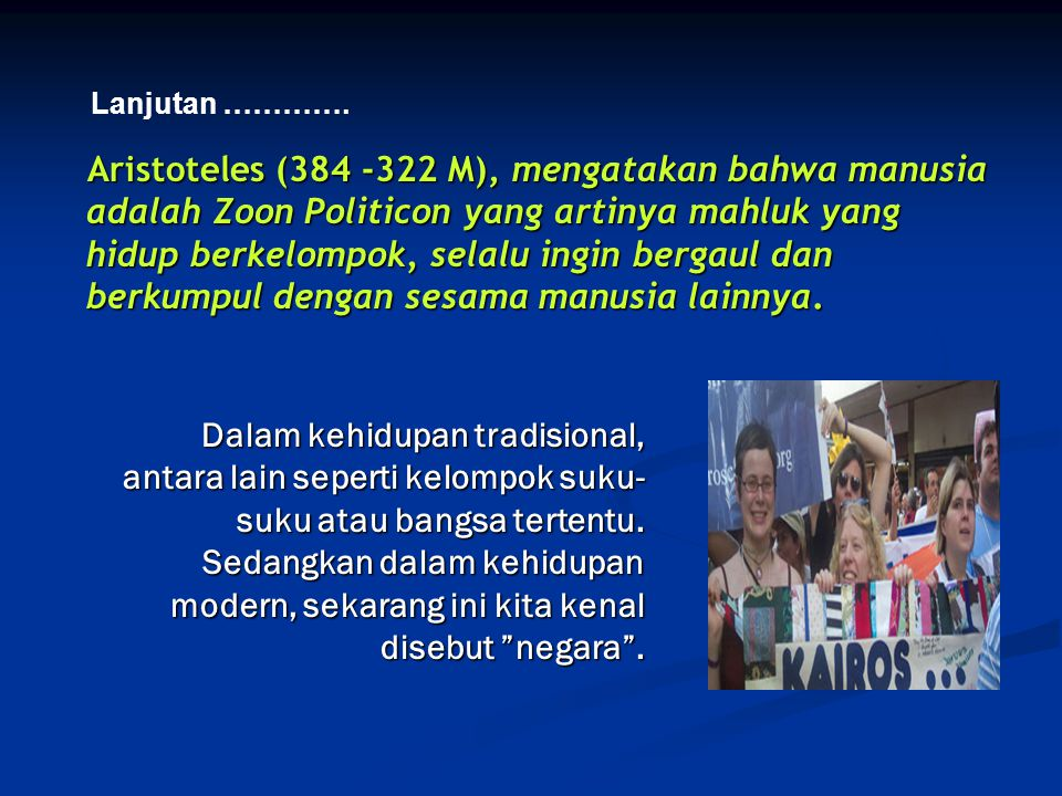 Dalam kehidupan tradisional, antara lain seperti kelompok suku- suku atau bangsa tertentu. Sedangkan dalam kehidupan modern, sekarang ini kita kenal d