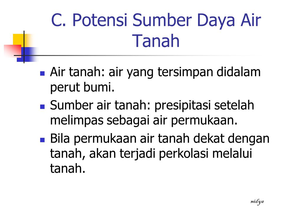 C. Potensi Sumber Daya Air Tanah Air tanah: air yang tersimpan didalam perut bumi. Sumber air tanah: presipitasi setelah melimpas sebagai air permukaa