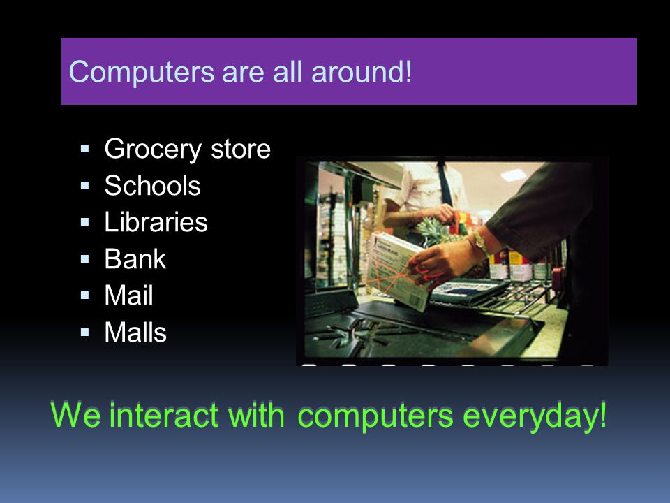 Where Computers Are Used Training  Airline pilots  Railroad engineers Paperwork Junk mail Term paper Record keeping